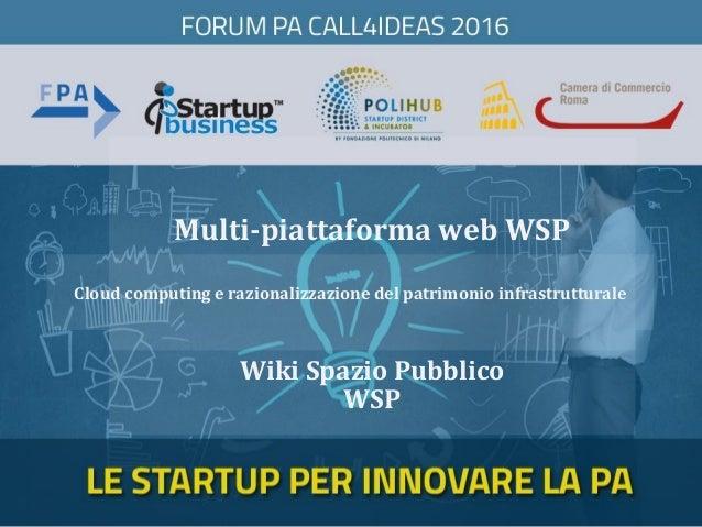 Multi-piattaforma web WSP Wiki Spazio Pubblico WSP Cloud computing e razionalizzazione del patrimonio infrastrutturale