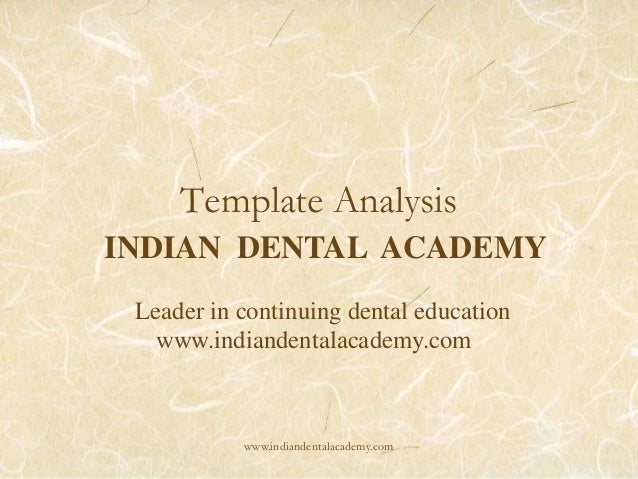 Template Analysis INDIAN DENTAL ACADEMY Leader in continuing dental education www.indiandentalacademy.com  www.indiandenta...