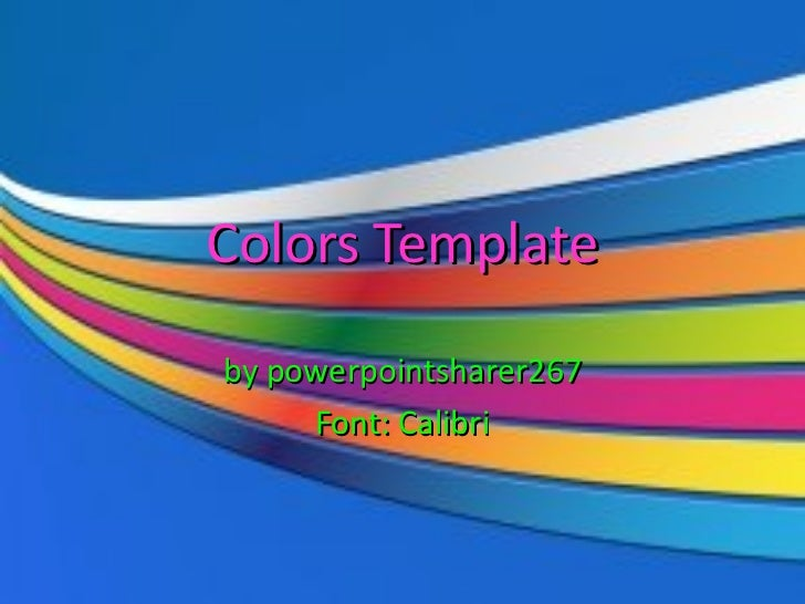 Colors Template by powerpointsharer267 Font: Calibri