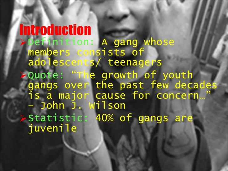 youth gangs To believe that the existence of youth gangs and juvenile violence is a myth is to believe that its causes are also fictional but what is so.