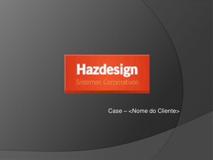Case – <Nome do Cliente><br />
