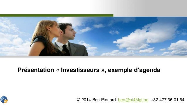 Présentation « Investisseurs », exemple d'agenda © 2014 Ben Piquard. ben@pi4Mgt.be +32 477 36 01 64