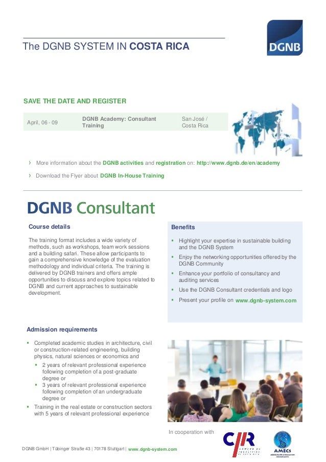 The DGNB SYSTEM IN COSTA RICA April, 06 - 09 DGNB Academy: Consultant Training San José / Costa Rica SAVE THE DATE AND REG...