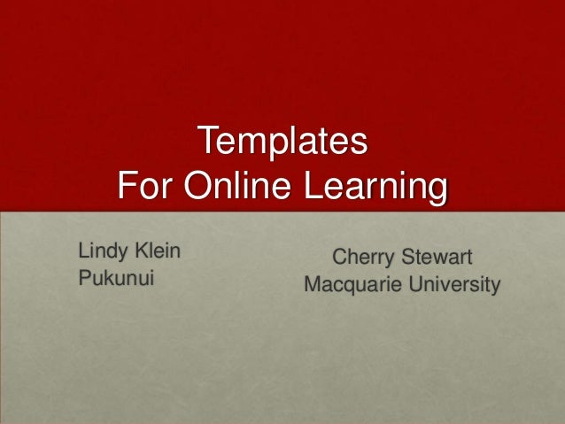 Templates    For Online LearningLindy Klein     Cherry StewartPukunui       Macquarie University