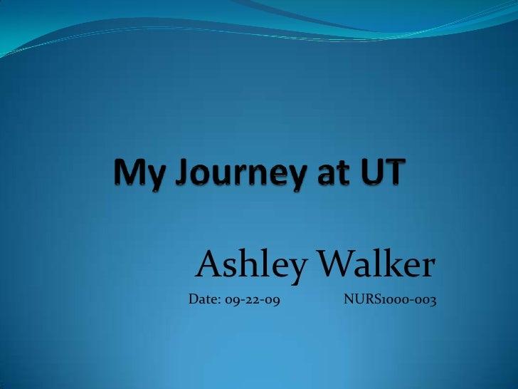 My Journey at UT<br />Ashley Walker<br />Date: 09-22-09NURS1000-003<br />