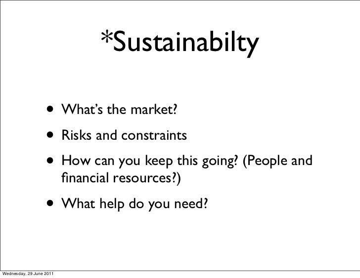 *Sustainabilty                   • What's the market?                   • Risks and constraints                   • How ca...