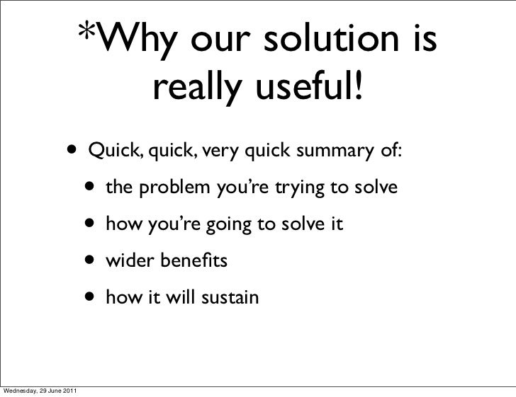 *Why our solution is                             really useful!                   • Quick, quick, very quick summary of:  ...
