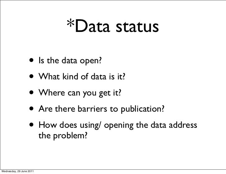 *Data status                   • Is the data open?                   • What kind of data is it?                   • Where ...
