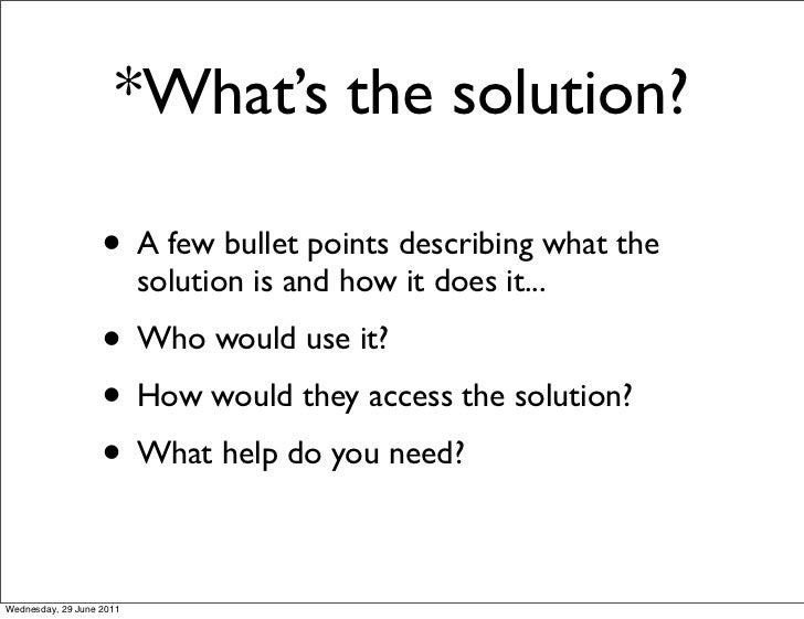 *What's the solution?                   • A few bullet points describing what the                          solution is and...