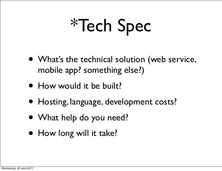 *Tech Spec                   • What's the technical solution (web service,                          mobile app? something ...