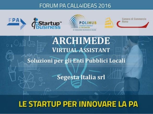 ARCHIMEDE VIRTUAL ASSISTANT Segesta Italia srl Soluzioni per gli Enti Pubblici Locali