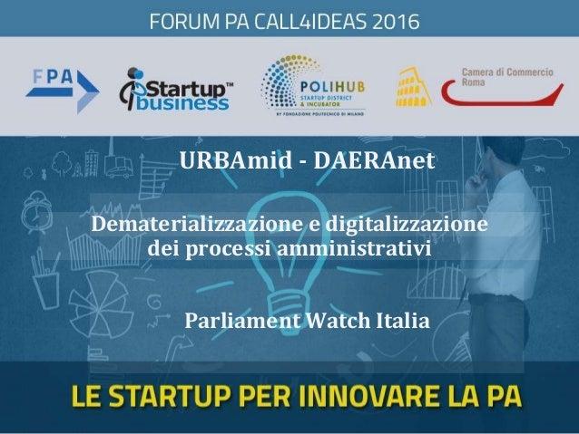 URBAmid - DAERAnet Parliament Watch Italia Dematerializzazione e digitalizzazione dei processi amministrativi