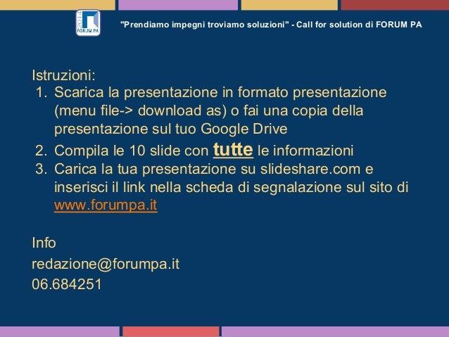 """""""Prendiamo impegni troviamo soluzioni"""" - Call for solution di FORUM PA Istruzioni: 1. Scarica la presentazione in formato..."""