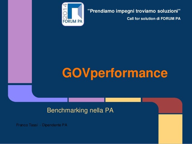 """Prendiamo impegni troviamo soluzioni"" Call for solution di FORUM PA GOVperformance Benchmarking nella PA Franco Tassi - D..."