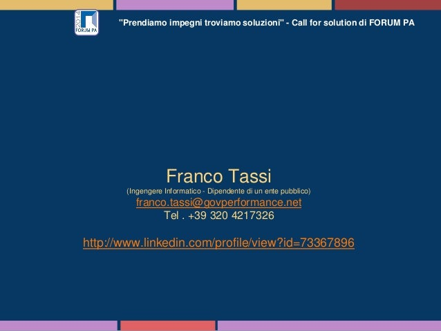 """""""Prendiamo impegni troviamo soluzioni"""" - Call for solution di FORUM PA Franco Tassi (Ingengere Informatico - Dipendente di..."""