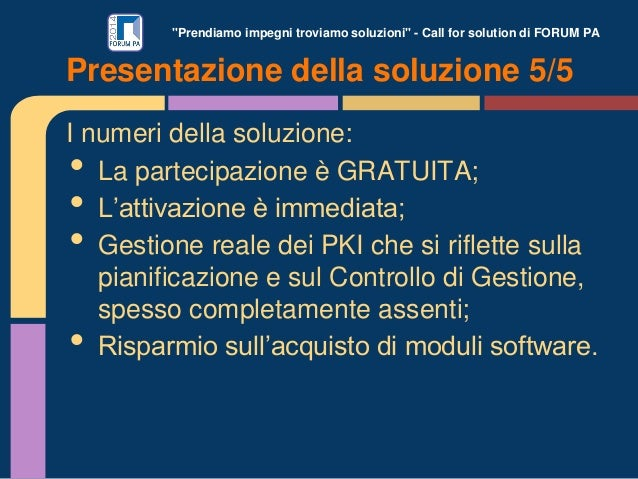 """""""Prendiamo impegni troviamo soluzioni"""" - Call for solution di FORUM PA I numeri della soluzione: • La partecipazione è GRA..."""