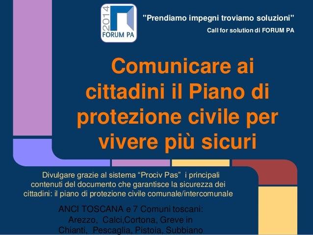"""""""Prendiamo impegni troviamo soluzioni"""" Call for solution di FORUM PA Comunicare ai cittadini il Piano di protezione civile..."""