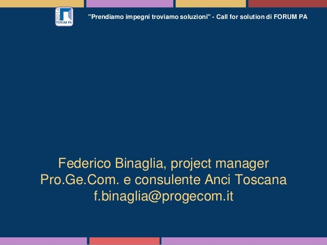 """""""Prendiamo impegni troviamo soluzioni"""" - Call for solution di FORUM PA Federico Binaglia, project manager Pro.Ge.Com. e co..."""