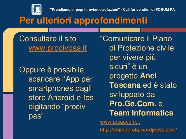 """""""Prendiamo impegni troviamo soluzioni"""" - Call for solution di FORUM PA Consultare il sito www.procivpas.it Oppure è possib..."""