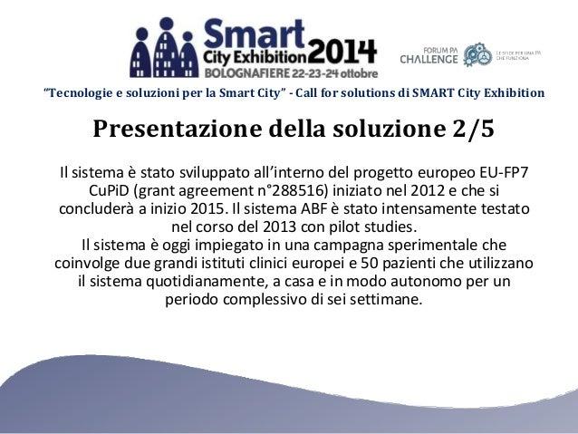 """""""Tecnologie e soluzioni per la Smart City"""" - Call for solutions di SMART City Exhibition Il sistema è stato sviluppato all..."""