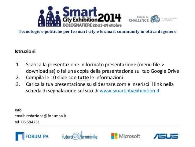 Tecnologie e politiche per le smart city e le smart community in ottica di genere  Istruzioni  1. Scarica la presentazione...