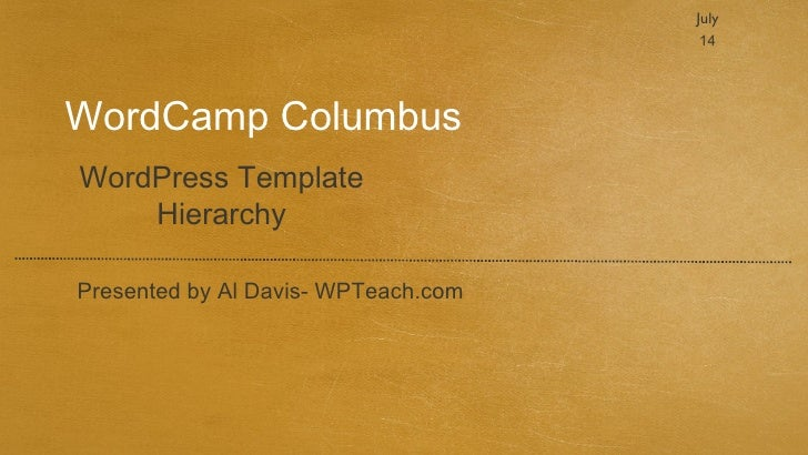 July                                      14WordCamp ColumbusWordPress Template    HierarchyPresented by Al Davis- WPTeach...