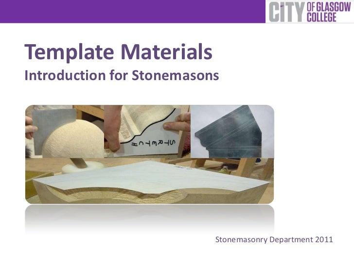 Template MaterialsIntroduction for Stonemasons                           Stonemasonry Department 2011