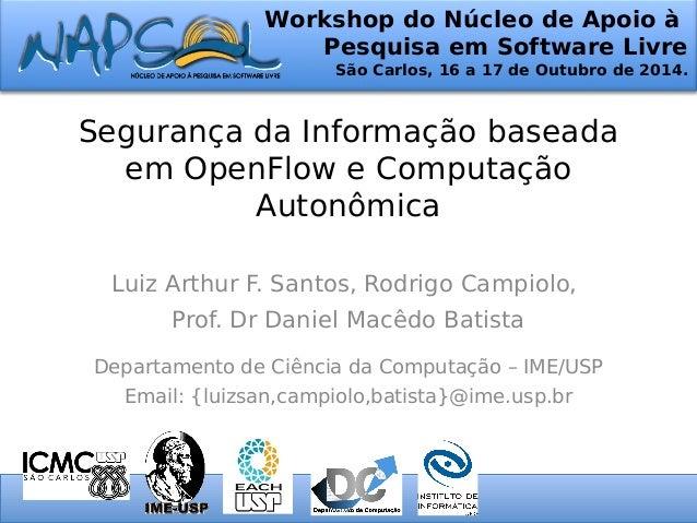 Workshop do Núcleo de Apoio à  Pesquisa em Software Livre  São Carlos, 16 a 17 de Outubro de 2014.  Segurança da Informaçã...
