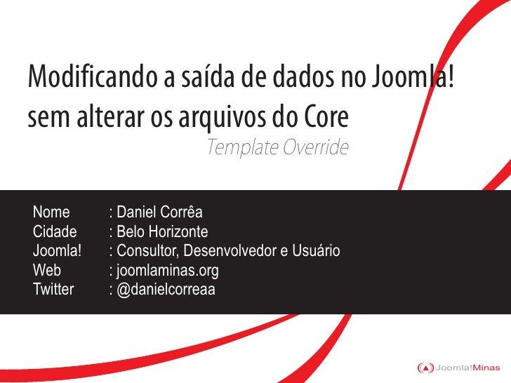 Modificando a saída de dados no Joomla! sem alterar os arquivos do Core                          Template Override  Nome  ...