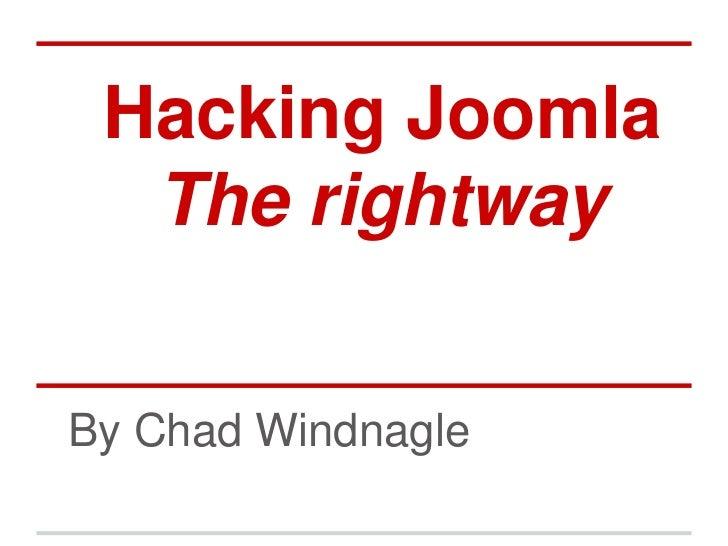 Hacking Joomla  The rightwayBy Chad Windnagle