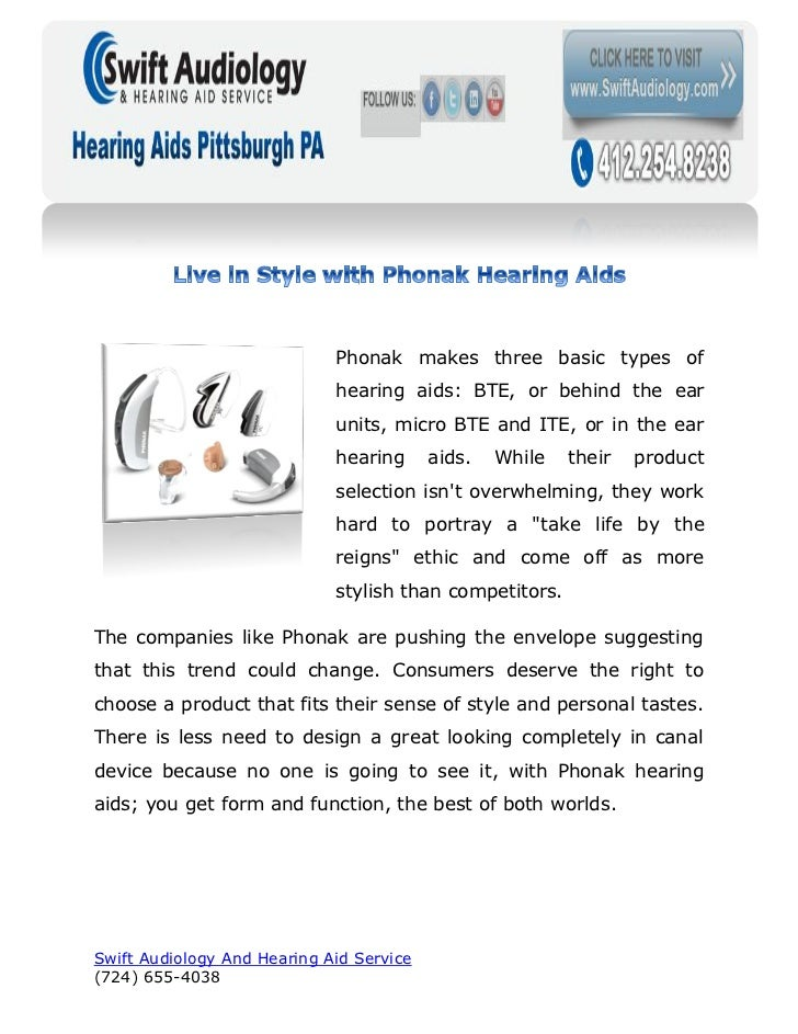 Phonak makes three basic types of                             hearing aids: BTE, or behind the ear                        ...