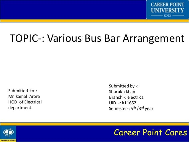 Career Point Cares TOPIC-: Various Bus Bar Arrangement Submitted by -: Sharukh khan Branch -: electrical UID -: k11652 Sem...