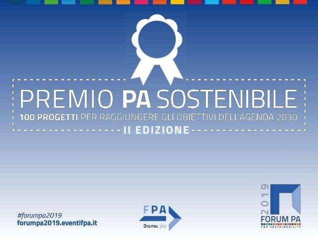 FORUM PA 2019 Premio PA sostenibile – II EDIZIONE 100 progetti per raggiungere gli obiettivi dell'Agenda 2030 ____________...