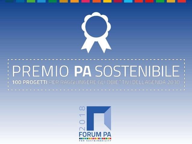 FORUM PA 2018 Premio PA sostenibile: 100 progetti per raggiungere gli obiettivi dell'Agenda 2030 Sportello di ascolto per ...