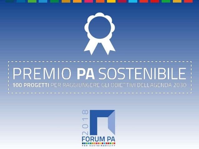 FORUM PA 2018 Premio PA sostenibile: 100 progetti per raggiungere gli obiettivi dell'Agenda 2030 Condividiamo l'agricoltur...