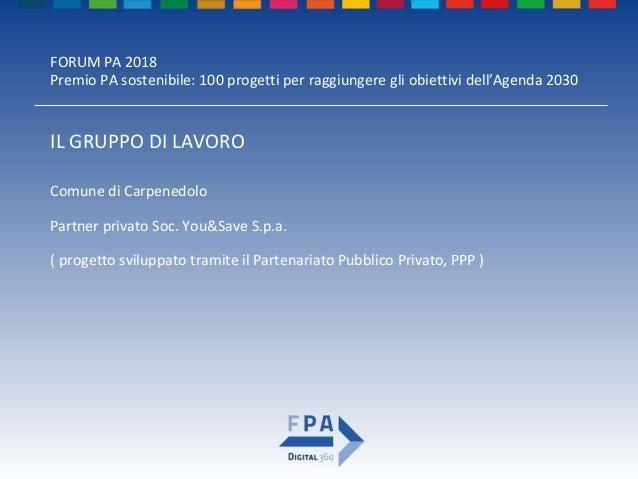 FORUM PA 2018 Premio PA sostenibile: 100 progetti per raggiungere gli obiettivi dell'Agenda 2030 PRESENTAZIONE DELLA SOLUZ...
