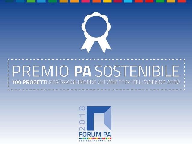 FORUM PA 2018 Premio PA sostenibile: 100 progetti per raggiungere gli obiettivi dell'Agenda 2030 Qualità digitale Azienda ...