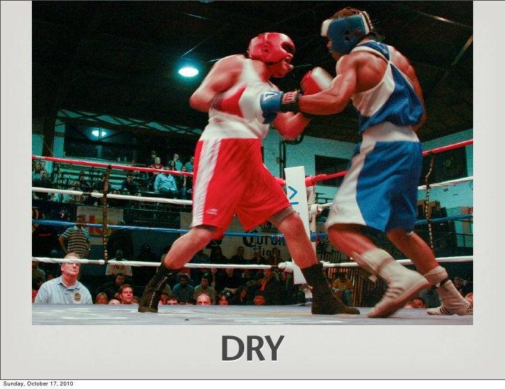 DRY Sunday, October 17, 2010