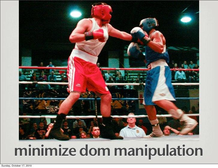 minimize dom manipulation Sunday, October 17, 2010
