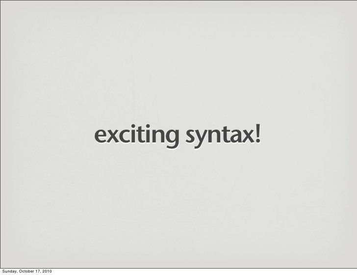 exciting syntax!     Sunday, October 17, 2010