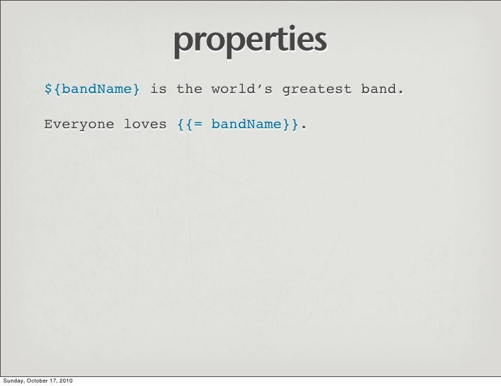 properties               ${bandName} is the world's greatest band.                Everyone loves {{= bandName}}.     Sunda...