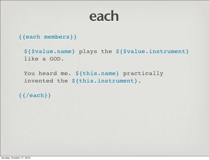 each               {{each members}}                    ${$value.name} plays the ${$value.instrument}                   lik...