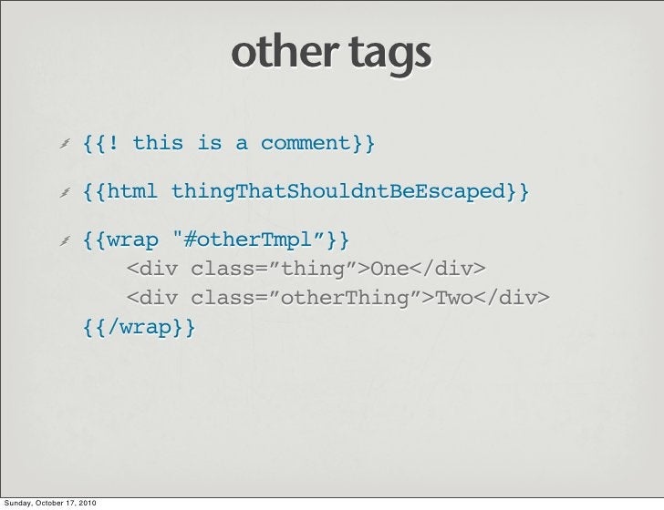 other tags                    {{! this is a comment}}                     {{html thingThatShouldntBeEscaped}}             ...