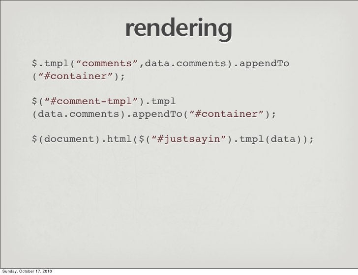 """rendering               $.tmpl(""""comments"""",data.comments).appendTo               (""""#container"""");                $(""""#comment..."""