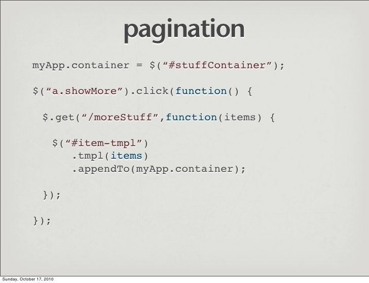 """pagination               myApp.container = $(""""#stuffContainer"""");                $(""""a.showMore"""").click(function() {        ..."""