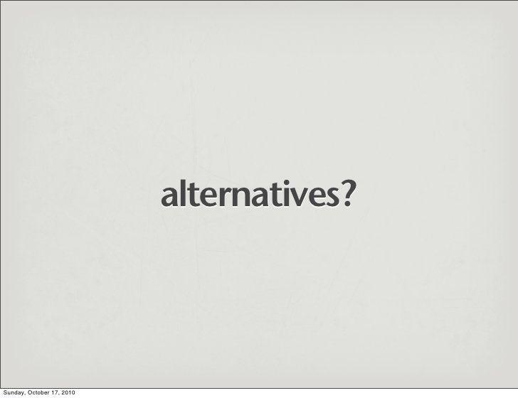 alternatives?     Sunday, October 17, 2010