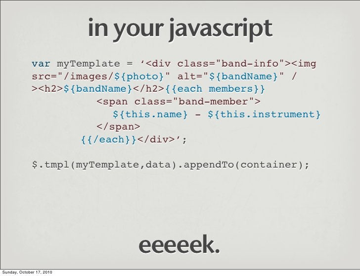 """in your javascript               var myTemplate = '<div class=""""band-info""""><img               src=""""/images/${photo}"""" alt=""""$..."""
