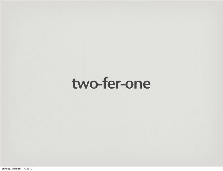 two-fer-one     Sunday, October 17, 2010