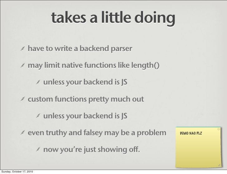 takes a little doing                    have to write a backend parser                     may limit native functions like...