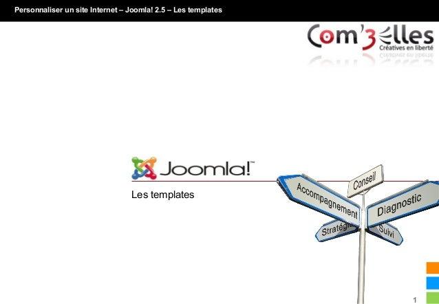 Personnaliser un site Internet – Joomla! 2.5 – Les templates                                 Joomla!                      ...